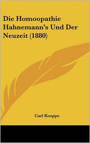 Die Homoopathie Hahnemann's Und Der Neuzeit (1880) - Carl Koeppe