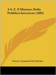 A S.E. Il Ministro Della Pubblica Istruzione (1883) - Palermo Tipografia Dello Publisher