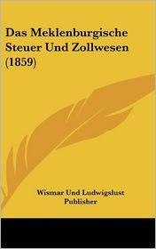 Das Meklenburgische Steuer Und Zollwesen (1859) - Wismar Und Ludwigslust Publisher