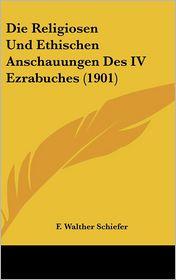 Die Religiosen Und Ethischen Anschauungen Des IV Ezrabuches (1901) - F. Walther Schiefer