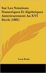 Sur Les Notations Numeriques Et Algebriques Anterieurement Au XVI Siecle (1881) - Leon Rodet