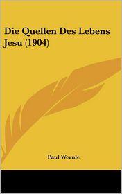 Die Quellen Des Lebens Jesu (1904) - Paul Wernle