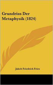 Grundriss Der Metaphysik (1824) - Jakob Friedrich Fries