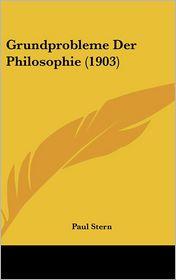 Grundprobleme Der Philosophie (1903) - Paul Stern