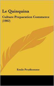Le Quinquina: Culture Preparation Commerce (1902) - Emile Prudhomme