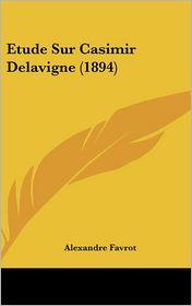 Etude Sur Casimir Delavigne (1894) - Alexandre Favrot