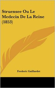 Struensee Ou Le Medecin De La Reine (1853) - Frederic Gaillardet