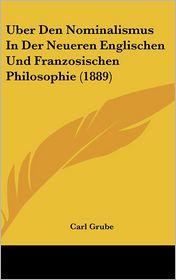 Uber Den Nominalismus In Der Neueren Englischen Und Franzosischen Philosophie (1889) - Carl Grube