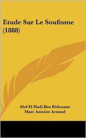 Etude Sur Le Soufisme (1888) - Abd El Hadi Ben Ridouane, Marc Antoine Arnaud (Translator)
