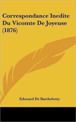 Correspondance Inedite Du Vicomte De Joyeuse (1876) - Edouard De Barthelemy
