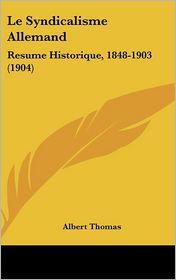 Le Syndicalisme Allemand: Resume Historique, 1848-1903 (1904) - Albert Thomas