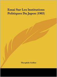 Essai Sur Les Institutions Politiques Du Japon (1903) - Theophile Gollier