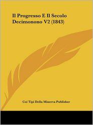 Il Progresso E Il Secolo Decimonono V2 (1843) - Coi Tipi Coi Tipi Della Minerva Publisher