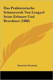 Das Prahistorische Schanzwerk Von Lengyel Seine Erbauer Und Bewohner (1888) - Mauritius Wosinsky