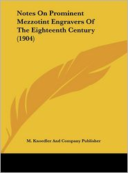 Notes on Prominent Mezzotint Engravers of the Eighteenth Century (1904)