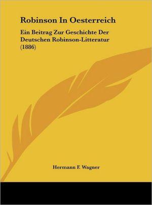 Robinson In Oesterreich: Ein Beitrag Zur Geschichte Der Deutschen Robinson-Litteratur (1886)