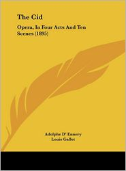 The Cid: Opera, in Four Acts and Ten Scenes (1895) - Adolphe D' Ennery, Louis Gallet, Edward Blau