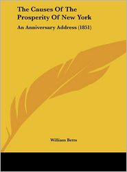 The Causes of the Prosperity of New York: An Anniversary Address (1851) - William Betts