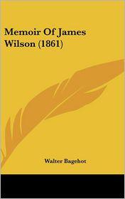Memoir of James Wilson (1861) - Walter Bagehot