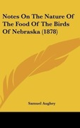 Aughey, Samuel: Notes On The Nature Of The Food Of The Birds Of Nebraska (1878)