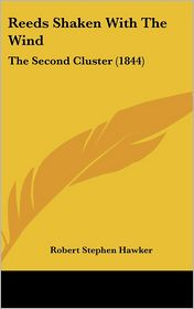 Reeds Shaken with the Wind: The Second Cluster (1844) - Robert Stephen Hawker