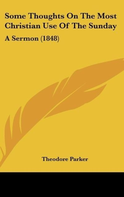 Some Thoughts On The Most Christian Use Of The Sunday als Buch von Theodore Parker - Kessinger Publishing, LLC