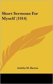Short Sermons For Myself (1914) - Ardelia M. Barton