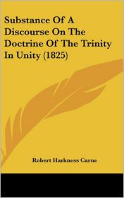 Substance of a Discourse on the Doctrine of the Trinity in Unity (1825) - Robert Harkness Carne