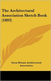 The Architectural Association Sketch Book (1893) - Great Britain Architectural Association