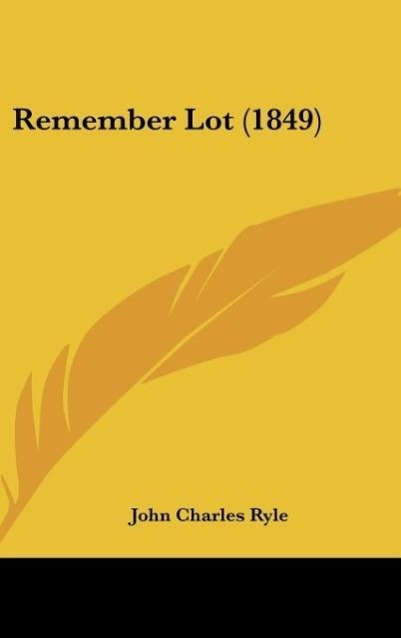 Remember Lot (1849) als Buch von John Charles Ryle - Kessinger Publishing, LLC