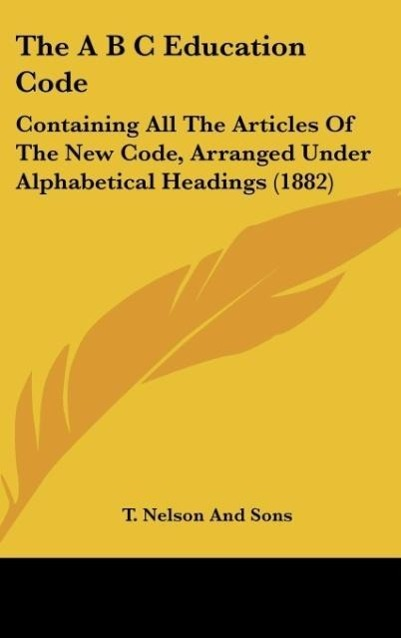 The A B C Education Code als Buch von T. Nelson And Sons - Kessinger Publishing, LLC