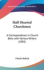 Half-Hearted Churchmen: A Correspondence in Church Bells with Various Writers (1882)