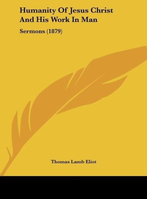 Humanity Of Jesus Christ And His Work In Man als Buch von Thomas Lamb Eliot - Kessinger Publishing, LLC