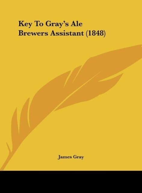 Key To Gray´s Ale Brewers Assistant (1848) als Buch von James Gray - Kessinger Publishing, LLC