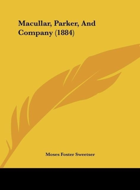 Macullar, Parker, And Company (1884) als Buch von Moses Foster Sweetser - Kessinger Publishing, LLC