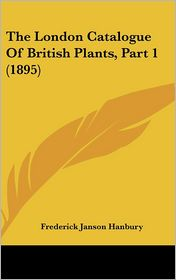 The London Catalogue of British Plants, Part 1 (1895)