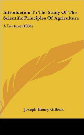 Introduction to the Study of the Scientific Principles of Agriculture: A Lecture (1884)