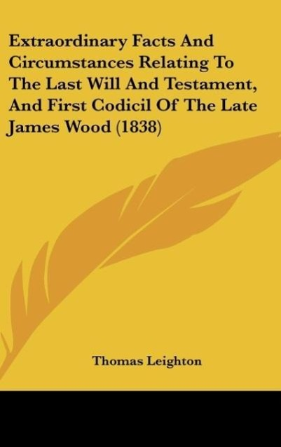 Extraordinary Facts And Circumstances Relating To The Last Will And Testament, And First Codicil Of The Late James Wood (1838) als Buch von Thomas... - Kessinger Publishing, LLC