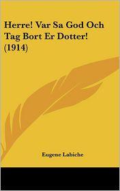 Herre! Var Sa God Och Tag Bort Er Dotter! (1914) - Eugene Labiche