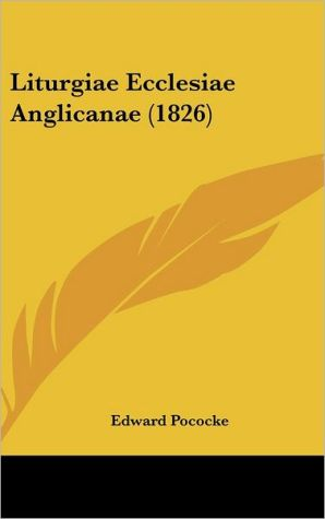 Liturgiae Ecclesiae Anglicanae (1826) - Edward Pococke