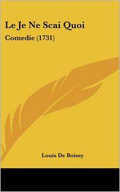Le Je Ne SCAI Quoi: Comedie (1731)