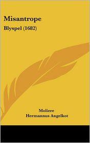 Misantrope: Blyspel (1682) - Moliere, Hermannus Angelkot