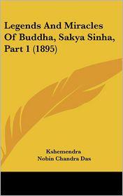 Legends And Miracles Of Buddha, Sakya Sinha, Part 1 (1895) - Kshemendra, Nobin Chandra Das (Translator)