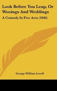 Lovell, George William: Look Before You Leap, Or Wooings And Weddings