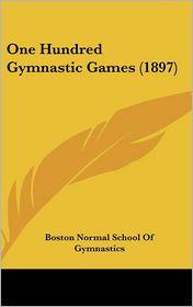 One Hundred Gymnastic Games (1897) - Boston Normal Boston Normal School Of Gymnastics
