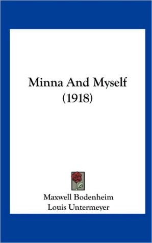 Minna And Myself (1918) - Maxwell Bodenheim, Foreword by Louis Untermeyer