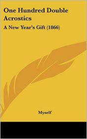 One Hundred Double Acrostics: A New Year's Gift (1866) - Myself
