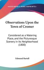 Observations Upon the Town of Cromer - Edmund Bartell