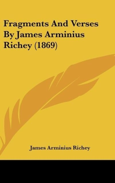 Fragments And Verses By James Arminius Richey (1869) als Buch von James Arminius Richey - Kessinger Publishing, LLC