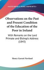 Observations on the Past and Present Condition of the Education of the Poor in Ireland - Henry Garrett Newland